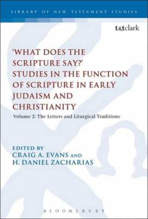 'What Does the Scripture Say?' Studies in the Function of Scripture in Early Judaism and Christianity The Letters and Liturgical Traditions
