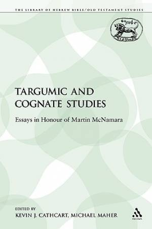 Targumic and Cognate Studies: Essays in Honour of Martin McNamara