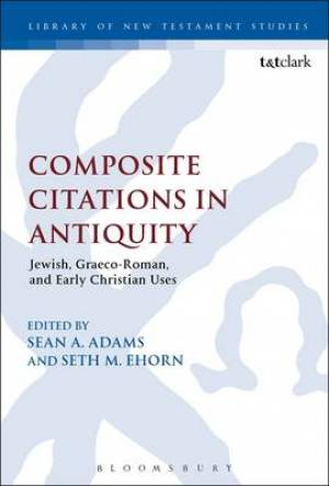 Composite Citations in Antiquity Jewish, Graeco-Roman, and Early Christian Uses