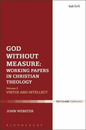 God Without Measure: Working Papers in Christian Theology Virtue and Intellect