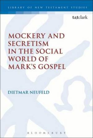 Mockery and Secretism in the Social World of Mark's Gospel