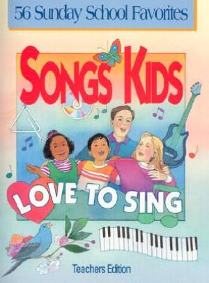 Songs Kids Love to Sing: Teachers Edition