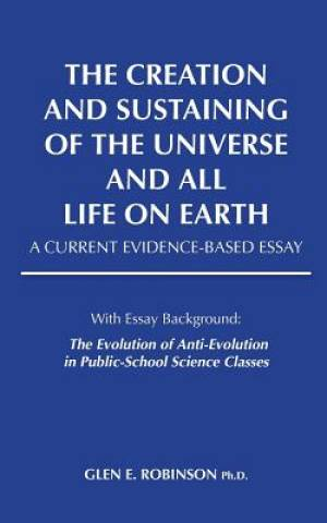 The Creation and Sustaining of the Universe and All Life on Earth