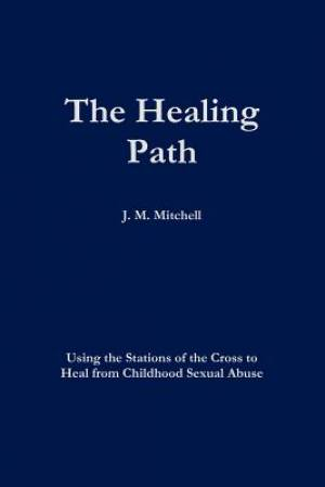 The Healing Path Using the Stations of the Cross to Heal From Childhood Sexual Abuse