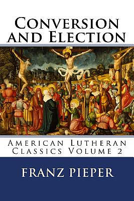 Conversion and Election: A Plea for a United Lutheranism in America