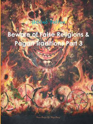 Beware of False Religions & Pagan Traditions Part 3