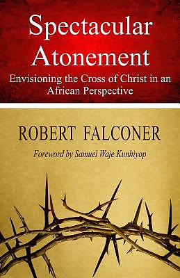 Spectacular Atonement: Envisioning the Cross of Christ in an African Perspective