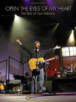 Open The Eyes Of My Heart - The Best Of Paul Baloche Songbook