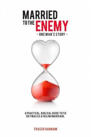 Married To The Enemy: A practical, Biblical guide to fix or finalise a failing marriage