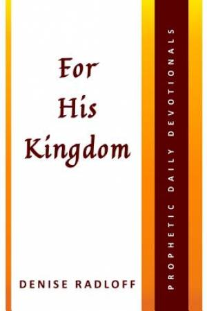 For His Kingdom: Prophetic Daily Devotionals