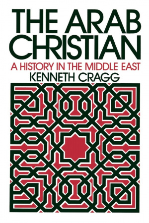 The Arab Christian: A History in the Middle East