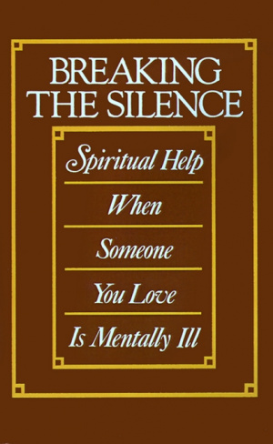 Breaking the Silence: Spiritual Help When Someone You Love is Mentally Ill