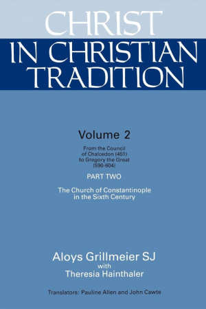 Christ in Christian Tradition: From the Council of Chalcedon (451) to Gregory the Great (590-604) Part Two the Church of Constantinople in the Sixth