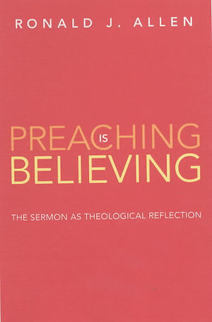 Preaching Is Believing: The Sermon as Theological Reflection