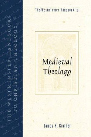 Westminster Handbook To Medieval Theology