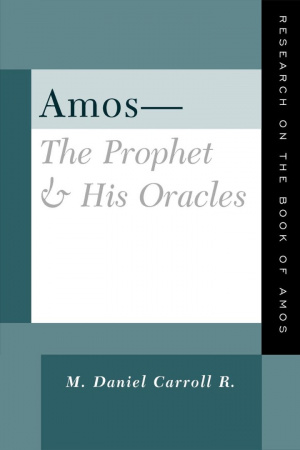 Amos - The Prophet and His Oracles