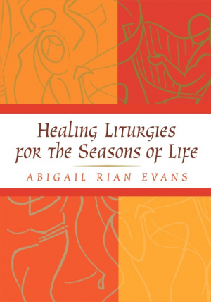 Healing Liturgies for the Seasons of Life