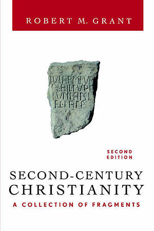 Second-Century Christianity: A Collection of Fragments - Revised and Expanded Edition