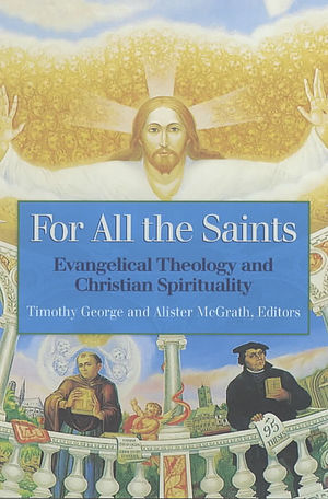 For All the Saints: Evangelical Theology and Christian Spirituality