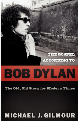 The Gospel According to Bob Dylan