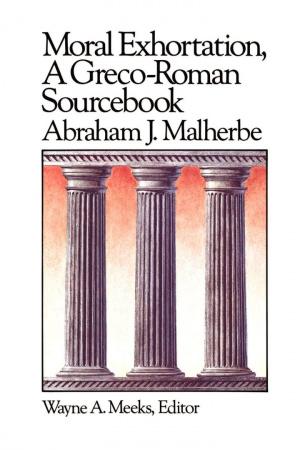 Moral Exhortation: A Greco-Roman Sourcebook