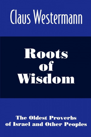 Roots of Wisdom: the Oldest Proverbs of Israel