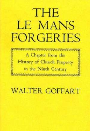 Le Mans Forgeries - A Chapter from the History of Church Property in the 9th Century