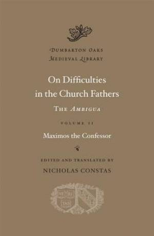 On Difficulties in the Church Fathers: the <I>Ambigua</I>