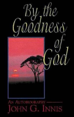 By the Goodness of God: An Autob