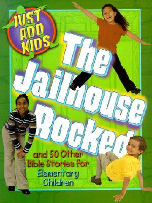 Just Add Kids - The Jailhouse Rocked Bible Stories for Elementary