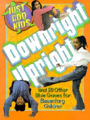DOWNRIGHT UPRIGHT, ELEMENTARY BIBLE GAMES