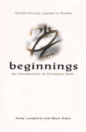 Beginnings - An Introduction to Christian Faith - Small Group Leader's Guide
