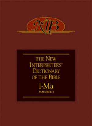 The New Interpreter's Dictionary of the Bible: vol. 3, I-Ma