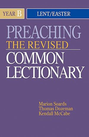 Preaching the Revised Common Lectionary Year B: Lent/Easter