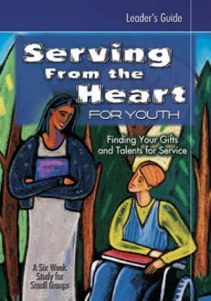 Serving From the Heart for Youth Leader's Guide