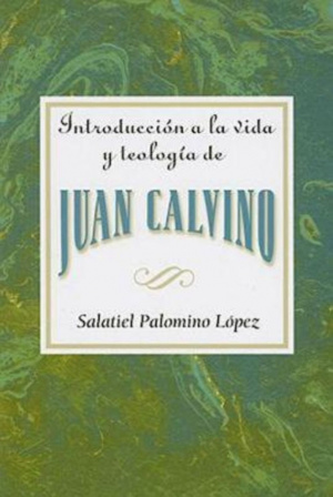 Introduccion a la Vida y Teologia de Juan Calvino = An Introduction to the Life and Theology of John Calvin