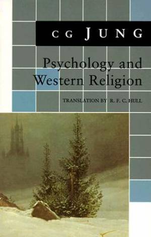 Psychology and Western Religion (From Vols. 11, 18 Collected Works)