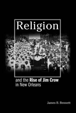 Religion and the Rise of Jim Crow in New Orleans