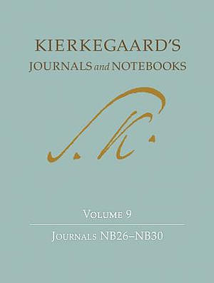 Kierkegaard's Journals and Notebooks, Volume 9, Journals Nb26-Nb30 Journals NB26-NB30
