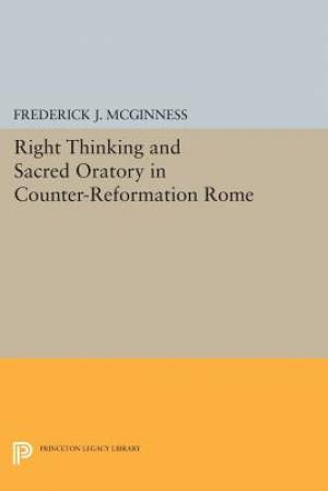 Right Thinking and Sacred Oratory in Counter-Reformation Rome