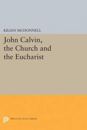 John Calvin, the Church and the Eucharist