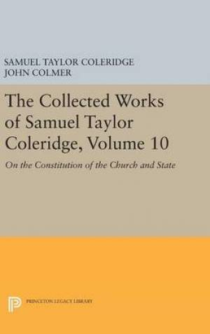 The Collected Works of Samuel Taylor Coleridge, Volume 10: on the Constitution of the Church and State On the Constitution of the Church and State