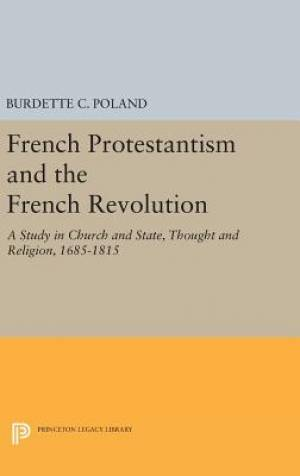 French Protestantism and the French Revolution: A Study in Church and State, Thought and Religion, 1685-1815