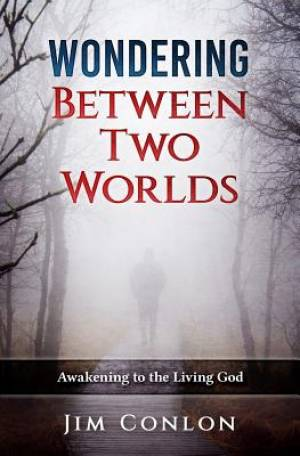 Wondering Between Two Worlds: Awakening to the Living God