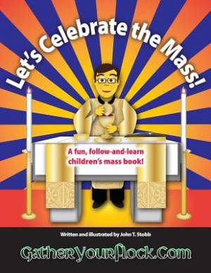Let's Celebrate the Mass!: A Fun, Follow-And-Learn Children's Mass Book!