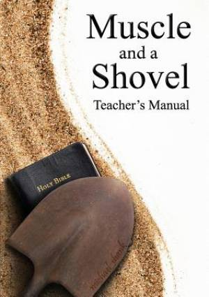 Muscle and a Shovel Bible Class Teacher's Manual