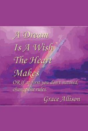 A Dream is a Wish The Heart Makes: or if at first you don't succeed change the rules