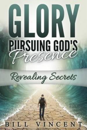 Glory Pursuing Gods Presence: Revealing Secrets