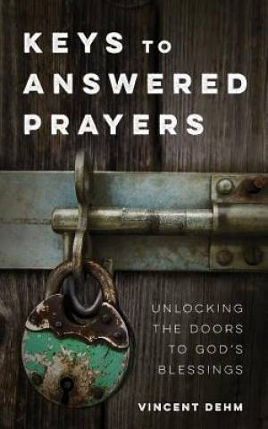 Keys to Answered Prayers: Unlocking the Doors to God's Blessings