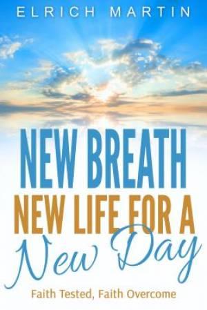 New Breath, New Life for a New Day: Faith Tested, Faith Overcome